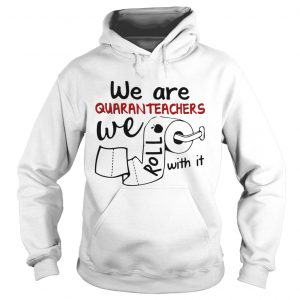 We are quaranteachers we roll with it toilet paper  Hoodie