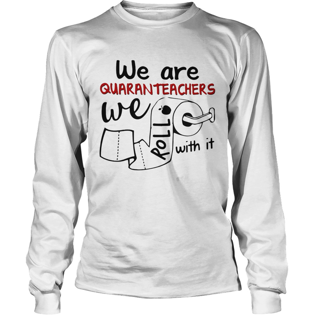 We are quaranteachers we roll with it toilet paper  Long Sleeve