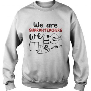 We are quaranteachers we roll with it toilet paper  Sweatshirt