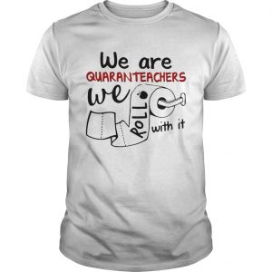 We are quaranteachers we roll with it toilet paper  Unisex
