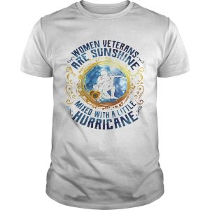 Women veterans are sunshine mixed with a little hurricane  Unisex