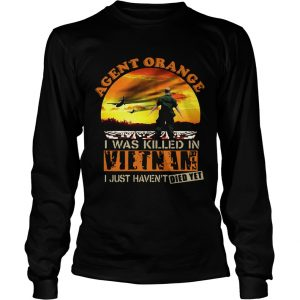 Agent Orange I Was Killed In Vietnam I Just Havent Died Yet  Long Sleeve