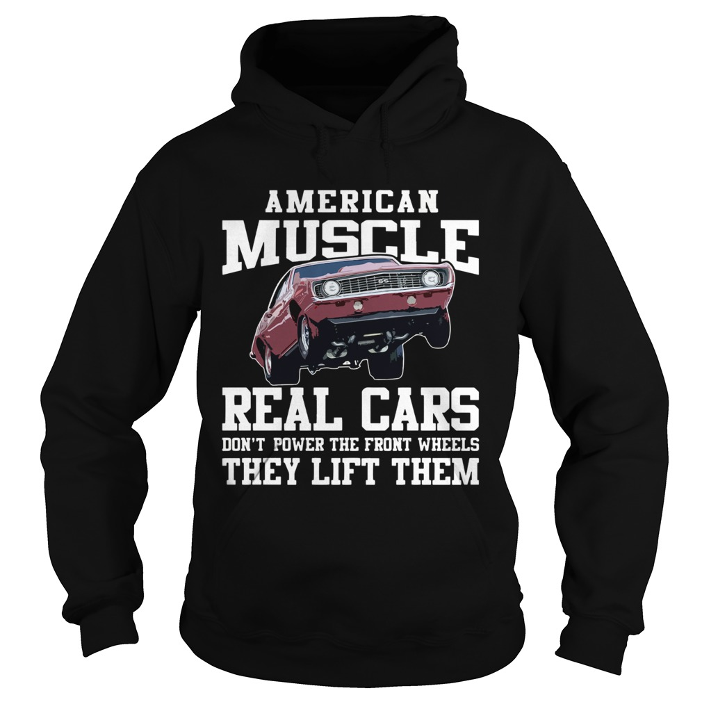 American Muscle Cars Real Cars Dont Power The Front Wheels They Lift Them  Hoodie