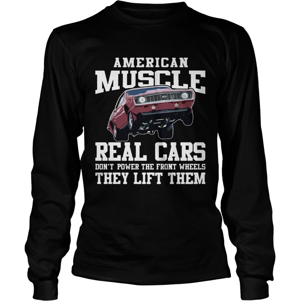 American Muscle Cars Real Cars Dont Power The Front Wheels They Lift Them  Long Sleeve