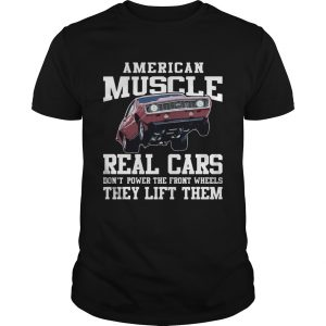 American Muscle Cars Real Cars Dont Power The Front Wheels They Lift Them  Unisex