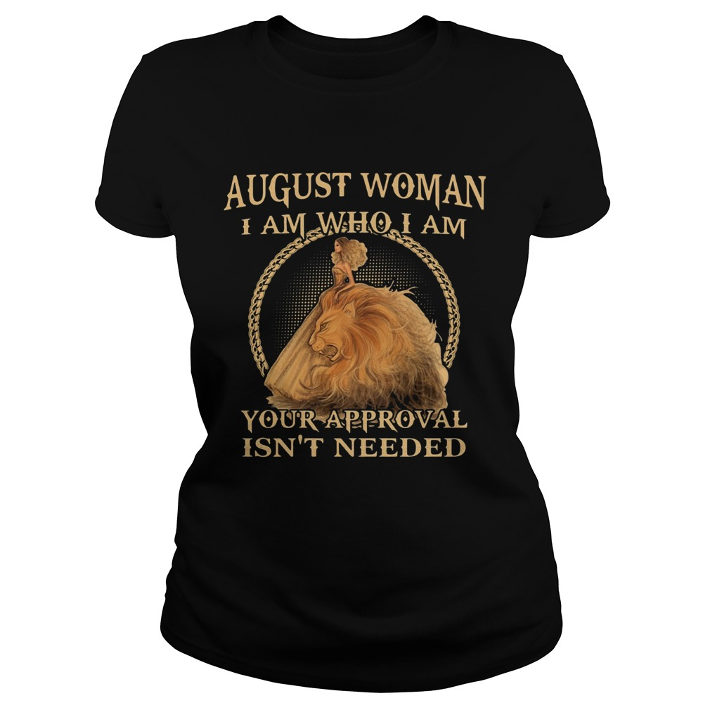 August Woman I Am Who I Am Your Approval Isnt Needed  Classic Ladies