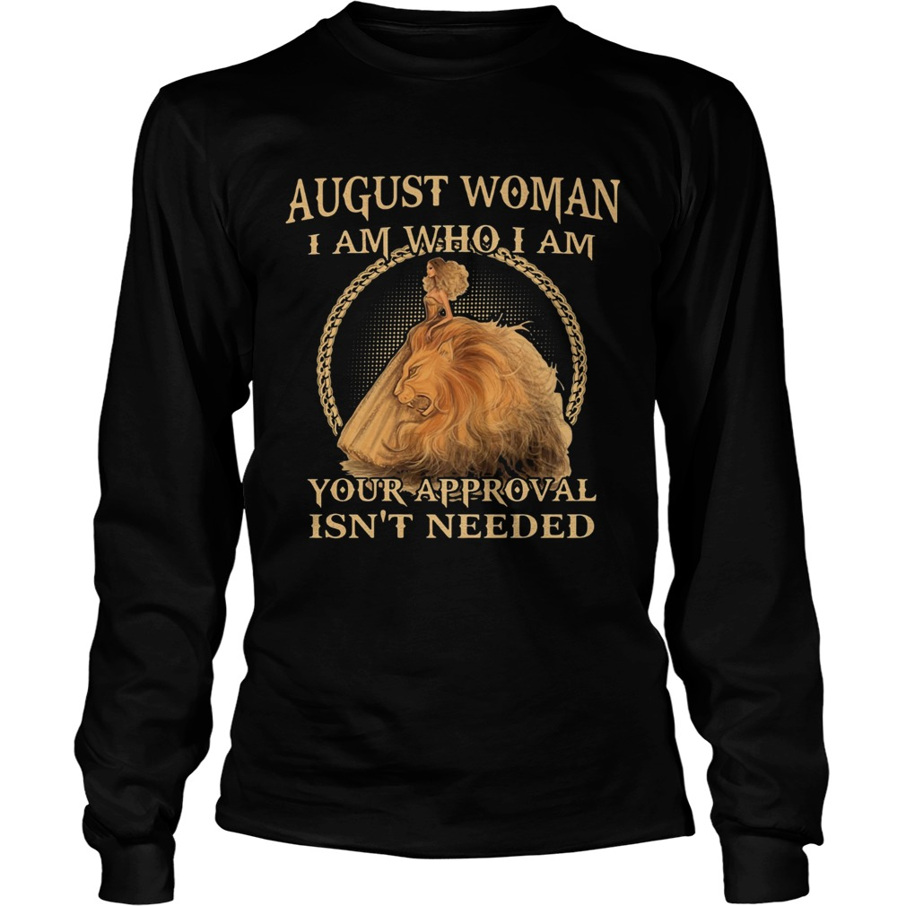 August Woman I Am Who I Am Your Approval Isnt Needed  Long Sleeve