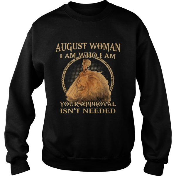 August Woman I Am Who I Am Your Approval Isnt Needed  Sweatshirt