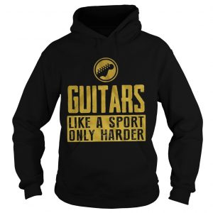 Guitars like a sport only harder  Hoodie
