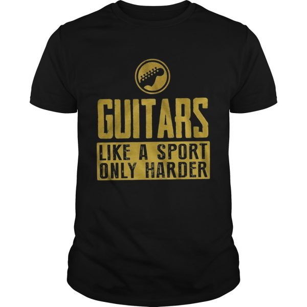 Guitars like a sport only harder  Unisex