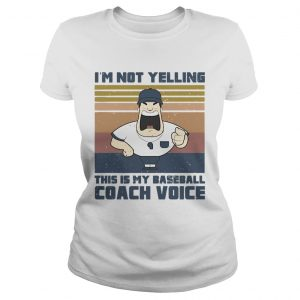 Im not yelling this is my baseball coach voice vintage retro  Classic Ladies