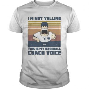 Im not yelling this is my baseball coach voice vintage retro  Unisex