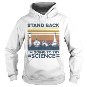 Stand back im going to try science vintage retro  Hoodie