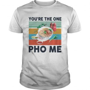 Youre The One Pho Me Vintage  Unisex
