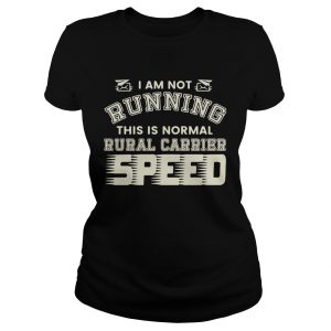 I Am Not Running This Is Normal Rurl Carrier Speed  Classic Ladies