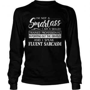 Im Not A Smartass I Am A Skilled In Pointing Out The Obvious  Long Sleeve