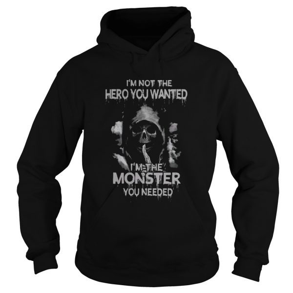 Im Not The Hero You Wanted Im The Monster You Needed  Hoodie
