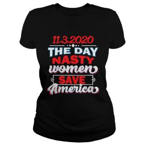 1132020 Day Nasty Women Save America Elections  Classic Ladies