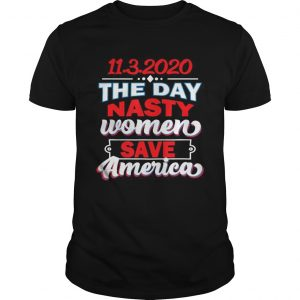1132020 Day Nasty Women Save America Elections  Unisex
