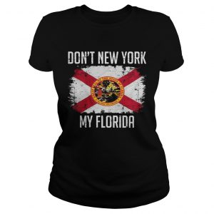 Dont New York My Florida Flag  Classic Ladies