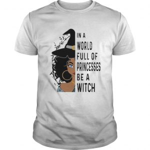 Halloween in a world full of princesses be a witch  Unisex