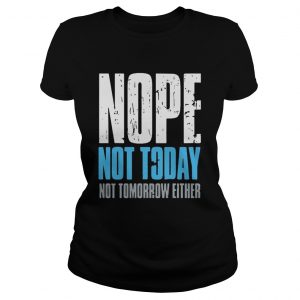 Nope not today not tomorrow either  Classic Ladies
