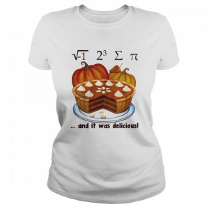 √-1 2^3 ∑ π and it was delicious cake pumpkin halloween  Classic Women's T-shirt
