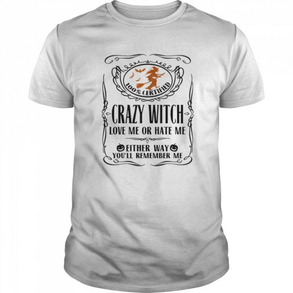 100 Certified Crazy Witch Love Me Or Hate Me Either Way Youll Remember Me Halloween  Classic Men's T-shirt