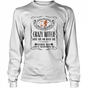 100 Certified Crazy Witch Love Me Or Hate Me Either Way Youll Remember Me Halloween  Long Sleeved T-shirt