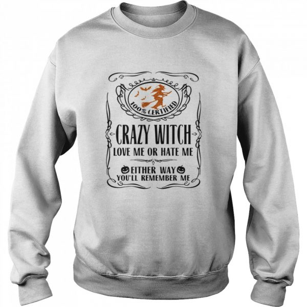 100 Certified Crazy Witch Love Me Or Hate Me Either Way Youll Remember Me Halloween  Unisex Sweatshirt