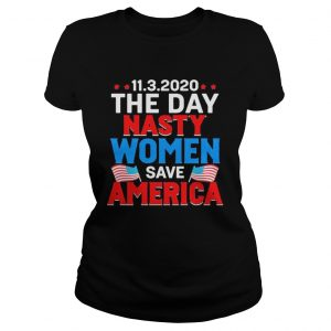 1132020 The Day Nasty Women Save America Flag Independence Day  Classic Ladies