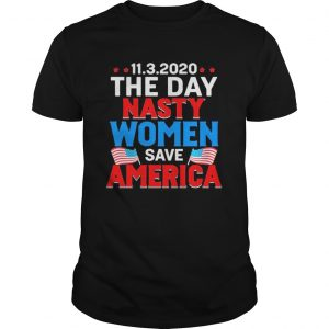 1132020 The Day Nasty Women Save America Flag Independence Day  Unisex