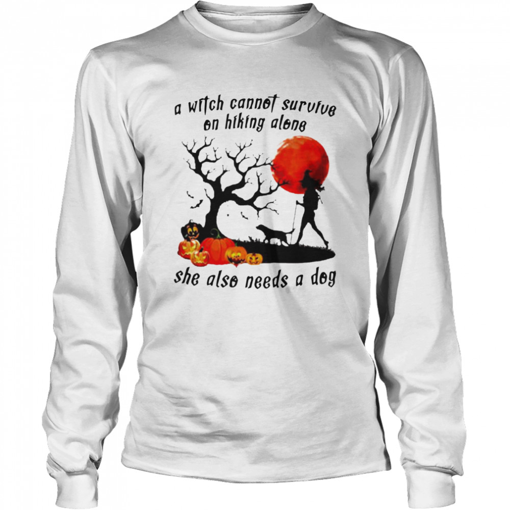 A Witch Cannot Survive On Hiking Alone She Also Needs A Dog Halloween  Long Sleeved T-shirt