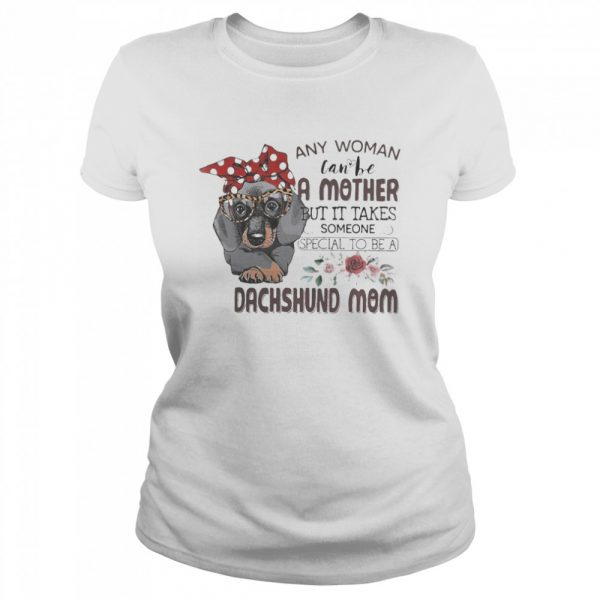 Any woman can be a mother but it takes someone special to be a dachshund mom flowers  Classic Women's T-shirt