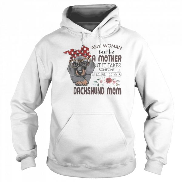 Any woman can be a mother but it takes someone special to be a dachshund mom flowers  Unisex Hoodie