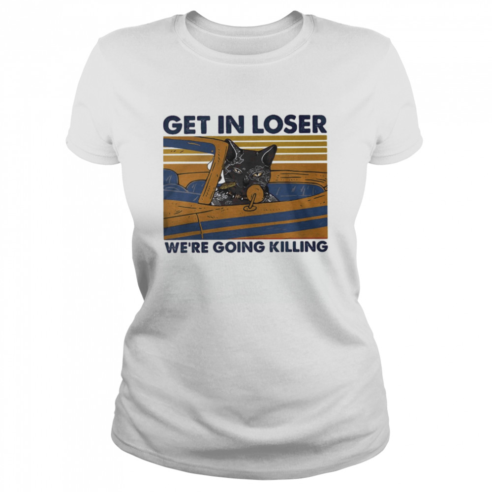 Black cat get in loser we're going killing vintage retro  Classic Women's T-shirt