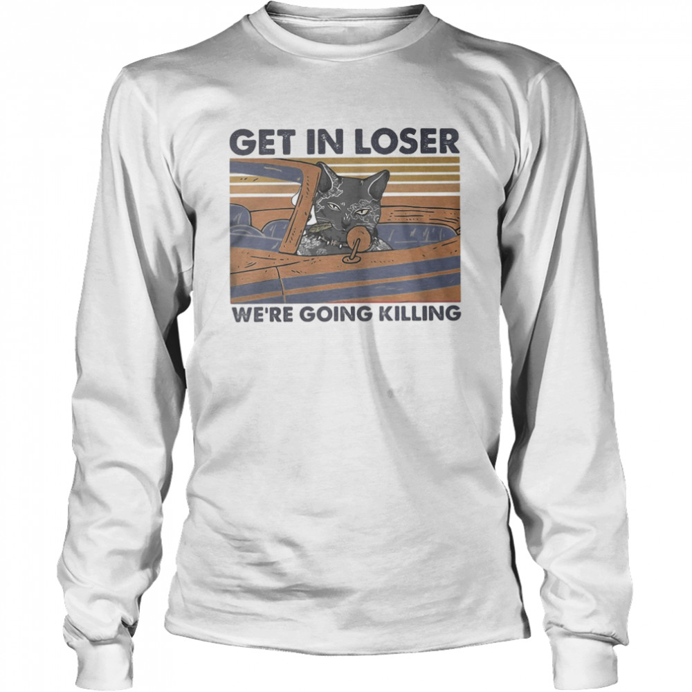 Black cat get in loser we're going killing vintage retro  Long Sleeved T-shirt