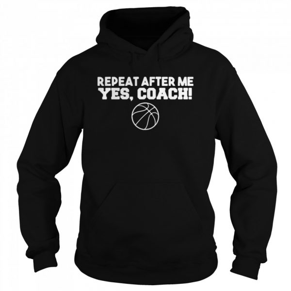 Repeat After Me Yes Coach  Unisex Hoodie