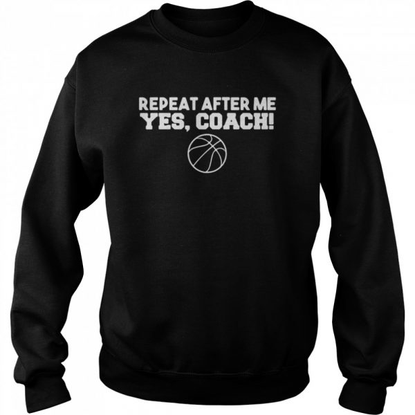 Repeat After Me Yes Coach  Unisex Sweatshirt
