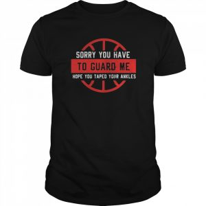 Sorry You Have To Guard Me Hope You Taped Your Ankles  Classic Men's T-shirt