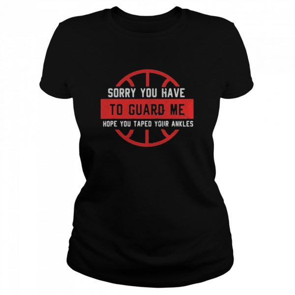 Sorry You Have To Guard Me Hope You Taped Your Ankles  Classic Women's T-shirt
