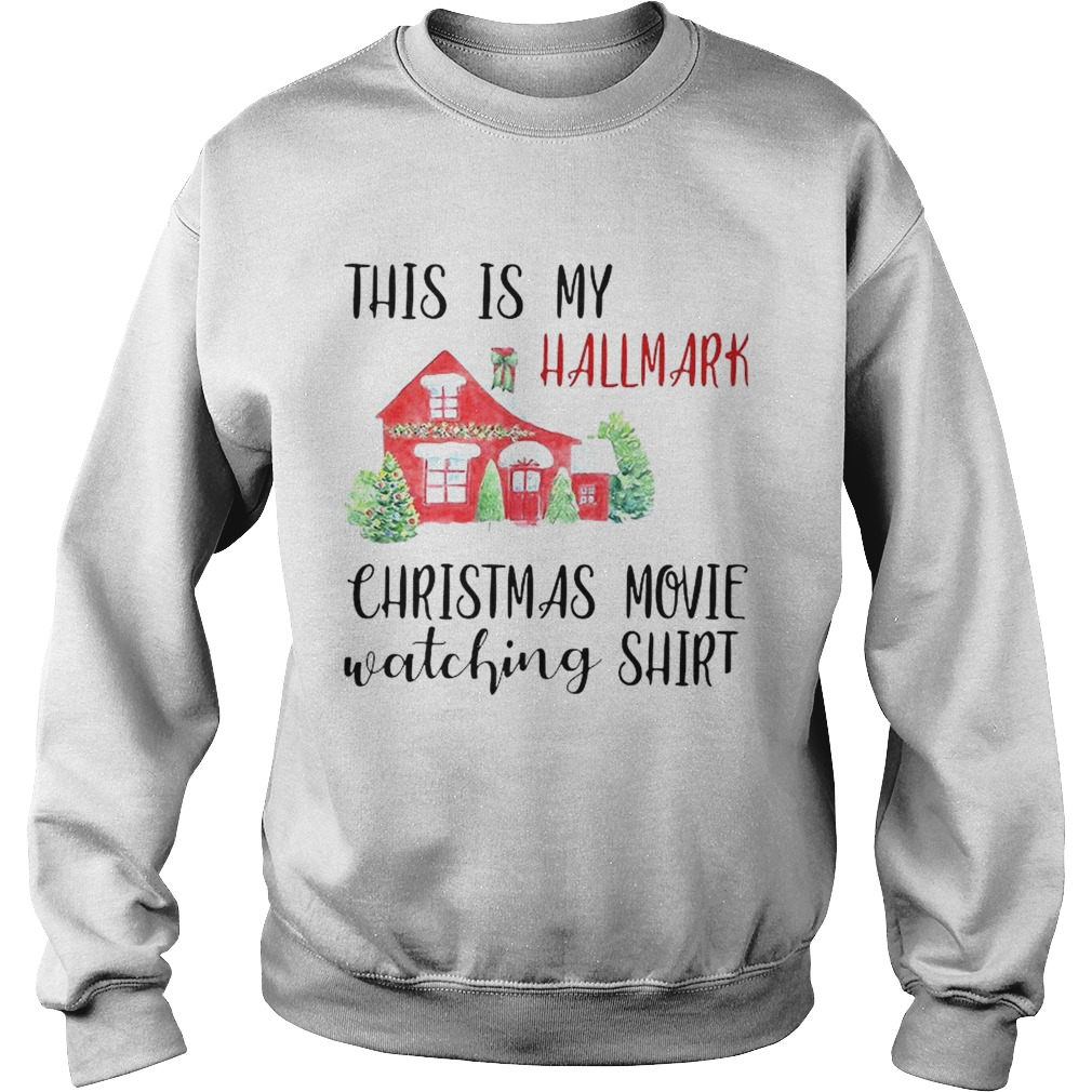 This Is My Hallmark Christmas Movie Watching  Sweatshirt