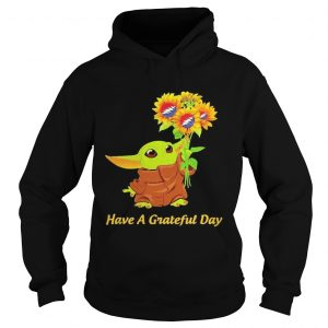 Baby Yoda sunflower have a Grateful Day  Hoodie