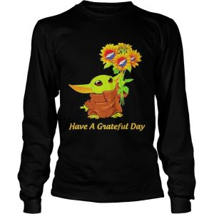 Baby Yoda sunflower have a Grateful Day  Long Sleeve