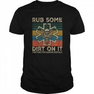 Rub Some Dirt On It Everything Stops Bleeding Eventually  Classic Men's T-shirt