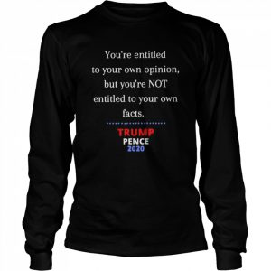 You're Entitled To Your Own Opinion Not Your Own Facts  Long Sleeved T-shirt