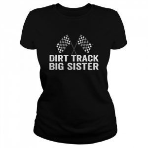 Dirt Track Big Sister Racing Party Flags  Classic Women's T-shirt