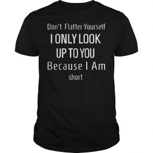 Don't Flatter Yourself Unisex