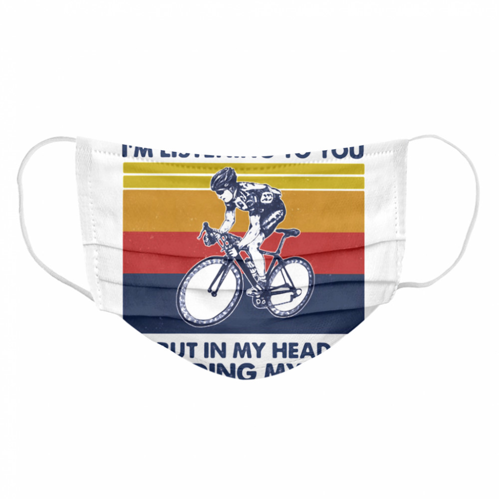 I Might Look Like I'm Listening To You But In My Head I'm Riding My Bike Rider Vintage  Cloth Face Mask