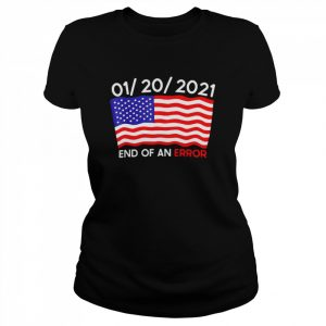 01-20-2021 End Of An Error Joe Biden Inauguration Anti-trump  Classic Women's T-shirt